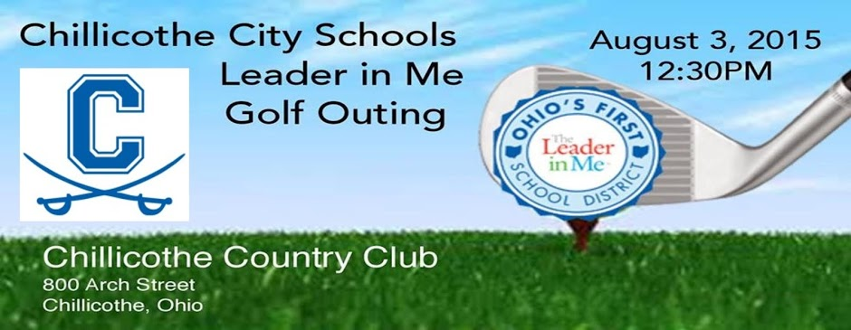 Chillicothe City Schools - Leader in Me Golf Outing August 3, 2015 at 12:30PM